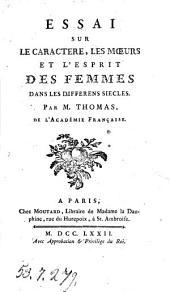Essai sur le caractere, les moeurs et l'esprit des femmes dans les differens siecles. Par M. Thomas, de l'Academie Francaise