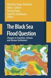 The Black Sea Flood Question  Changes in Coastline  Climate and Human Settlement PDF