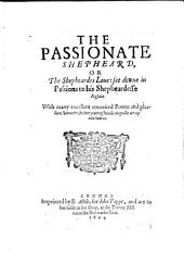 The Passionate Shepheard, Or The Shepheades Love, Set Down in Passions to His Shepheardess Aglaia: With Many Excellent Conceited Poems and Pleasant Sonnets, Fit for Young Heads to Passe Away