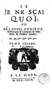 Le Je ne sçai quoi, ou A melanges curieux: historiques & critiques de bons mots & pensées choisies
