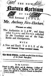 The new Natura Bevium of the most Reverend Judge Anthony Fitz-Herbert: whereunto added, the authorities in law, and some other cases notes collected by the translator out of the year-books and abridgments : with a new and exact table of the most material things contained therein