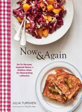 Now & Again: Go-To Recipes, Inspired Menus + Endless Ideas for Reinventing Leftovers
