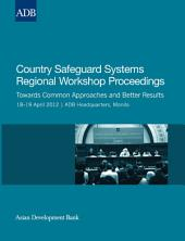 Country Safeguard Systems Regional Workshop Proceedings: Towards Common Approaches and Better Results