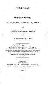 Travels in Southern Epirus, Acarnania, Aetolia, Attica, and Peloponesus: Or the Morea, &c. &c. in the Years 1814-1816