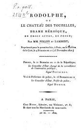 Rodolphe: ou, Le château des tourelles; drame héroïque, en trois actes, en prose