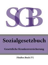 Sozialgesetzbuch (SGB) Fünftes Buch (V) - Gesetzliche Krankenversicherung 2016