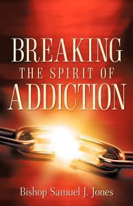 Breaking the Spirit of Addiction Book