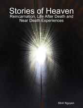 Stories of Heaven: Reincarnation, Life After Death and Near Death Experiences