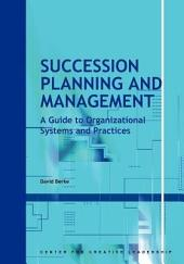 Succession Planning and Management: A Guide to Organizational Systems and Practices