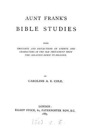 Aunt Frank s Bible studies  thoughts on the Old Testament from the Creation down to Solomon PDF