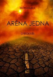 Aréna Jedna: Otrokáři (1. Kniha Z Trilogie Přežití)