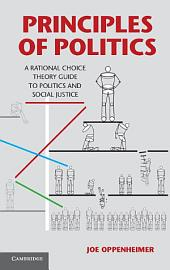 Principles of Politics: A Rational Choice Theory Guide to Politics and Social Justice