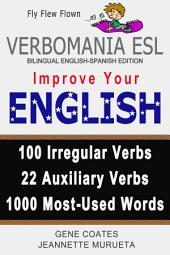 Verbomania ESL: Improve Your English with 100 Irregular Verbs, 22 Auxiliary Verbs, and the 1000 Most-Used Words.