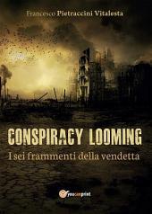 I sei frammenti della vendetta. Conspiracy looming