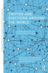 Twitter and Elections around the World: Campaigning in 140 Characters or Less