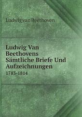 Ludwig Van Beethovens S?mtliche Briefe Und Aufzeichnungen