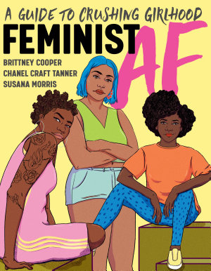Feminist AF: A Guide to Crushing Girlhood