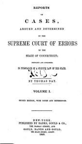 Reports of the Cases Argued and Determined in the Supreme Court of Errors of the State of Connecticut: Prepared and Published in Pursuance of a Statute Law of the State, Volume 1