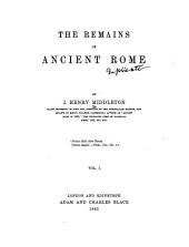 The Remains of Ancient Rome: Volume 1