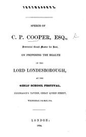 Freemasonry. Speech of C. Purton Cooper, Esq. ... on proposing the Health of Lord Londesborough at the Girls' School Festival ... 17th May 1854