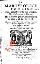 Le martyrologe romain pour chaque jour de l'année, selon la réformation du calendrier mis en lumiére par le commadement du Pape Grégoire XIII Traduction nouvelle