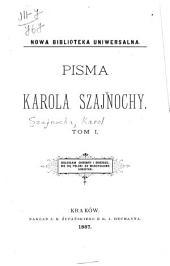 Pisma Karola Szajnochy: Tomy 1-2