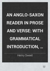 An Anglo-Saxon Reader in Prose and Verse: With Grammatical Introduction, Notes, and Glossary