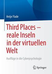 Third Places – reale Inseln in der virtuellen Welt: Ausflüge in die Cyberpsychologie