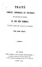 Traité complet, théorique et pratique sur les fins de parties au jeu des échecs ...