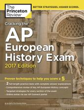 Cracking the AP European History Exam, 2017 Edition: Proven Techniques to Help You Score a 5