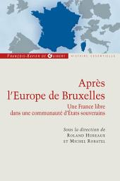 Après l'Europe de Bruxelles: Une France libre dans une communauté d'Etats souverains