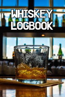 Whiskey Logbook: Write Records of Whiskeys, Projects, Tastings, Equipment, Guides, Reviews and Courses