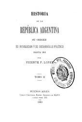 Historia de la República Argentina: su origen, su revolucion, y su desarrollo político hasta 1852, Volumen 2