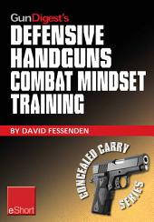 Gun Digest's Defensive Handguns Combat Mindset Training eShort: Col. Jeff Cooper demos essential defensive handgun shooting tips & techniques. Learn proper defense handgun use, combat skills & safety courses.