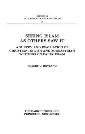 Seeing Islam as Others Saw It: A Survey and Evaluation of Christian, Jewish and Zoroastrian Writings on Early Islam