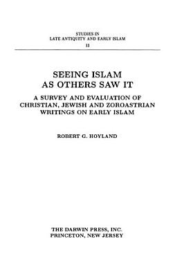 Seeing Islam as Others Saw It  A Survey and Evaluation of Christian  Jewish and Zoroastrian Writings on Early Islam PDF