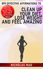 899 Effective Affirmations to Clean Up Your Diet  Lose Weight and Feel Amazing PDF