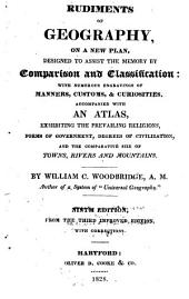 Rudiments of Geography on a New Plan: Designed to Assist the Memory by Comparison and Classification with Numerous Engravings of Manners, Customs, & Curiosities : Accompanied with an Atlas