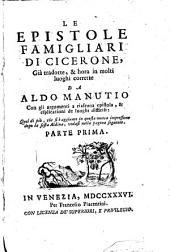 Le Epistole Famigliari: Con gli argomenti a ciascuna epistola, & esplicationi de luoghi difficili, Volume 1