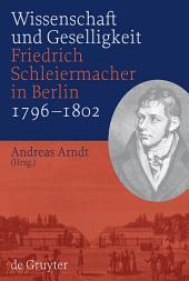 Wissenschaft und Geselligkeit: Friedrich Schleiermacher in Berlin 1796-1802