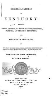 Historical Sketches of Kentucky: Embracing Its History, Antiquities, and Natural Curiosities, Geographical, Statistical, and Geological Descriptions; with Anecdotes of Pioneer Life, and More Than One Hundred Biographical Sketches of Distinguished Pioneers, Soldiers, Statesmen, Jurists, Lawyers, Divines, Etc