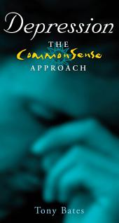 Depression – The CommonSense Approach: A Clinical Psychologist's Guide to Identifying and Dealing with Depression