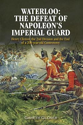 Waterloo  The Defeat of Napoleon s Imperial Guard PDF