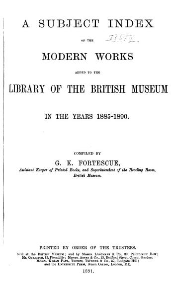 Download A Subject Index of Modern Works Added to the Library of the British Museum in the Years 1880  95   1885 1890 Book
