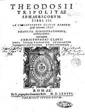 Theodosii Tripolitae Sphaericorum libri 3. A Christophoro Clauio ... perspicuis demonstrationibus, ac scholijs illustrati. Item eiusdem Christophori Clauii Sinus. lineae tangentes. et secantes. triangula rectilinea. atque sphaerica