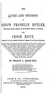 The Lives and Opinions of Benj'n Franklin Butler: United States District Attorney for the Southern District of New York; and Jesse Hoyt, Counsellor at Law, Formerly Collector of Customs for the Port of New York; with Anecdotes Or Biographical Sketches of Stephen Allen; George P. Barker [etc] ...