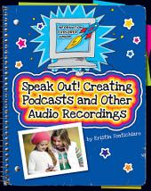 Speak Out!: Creating Podcasts and Other Audio Recordings