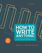 How to Write Anything with 2016 MLA Update: A Guide and Reference, Edition 3