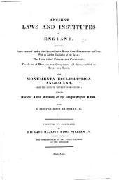 Ancient Laws and Institutes of England: Comprising Laws Enacted Under the Anglo-Saxon Kings from Æthelbirht to Cnut, with an English Translation of the Saxon; the Laws Called Edward the Confessor's; the Laws of William the Conqueror, and Those Ascribed to Henry the First; Also, Monumenta Ecclesiastica Anglicana, from the Seventh to the Tenth Century; and the Ancient Latin Version of the Anglo-Saxon Laws. With a Compendious Glossary, &c