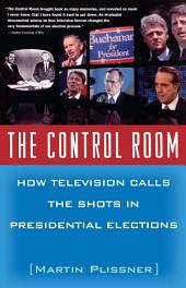 The Control Room: How Television Calls the Shots in Presidential Elections